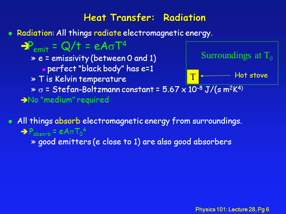 Physics 101: Lecture 28, Pg 6 Heat Transfer: Radiation l Radiation: All things radiate electromagnetic energy.