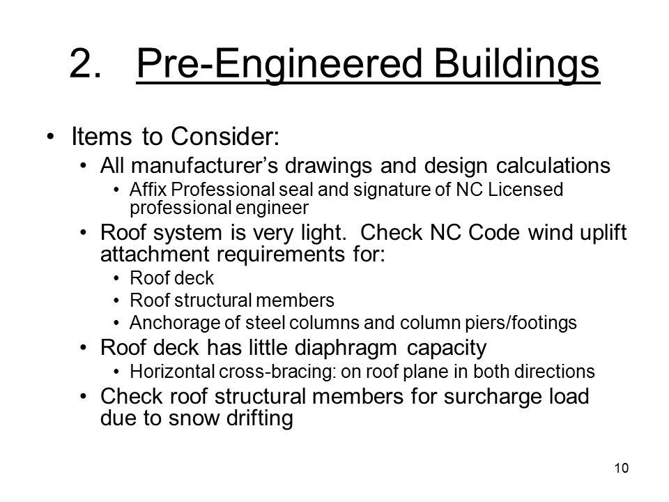 10 2.Pre-Engineered Buildings Items to Consider: All manufacturer's drawings and design calculations Affix Professional seal and signature of NC Licensed professional engineer Roof system is very light.