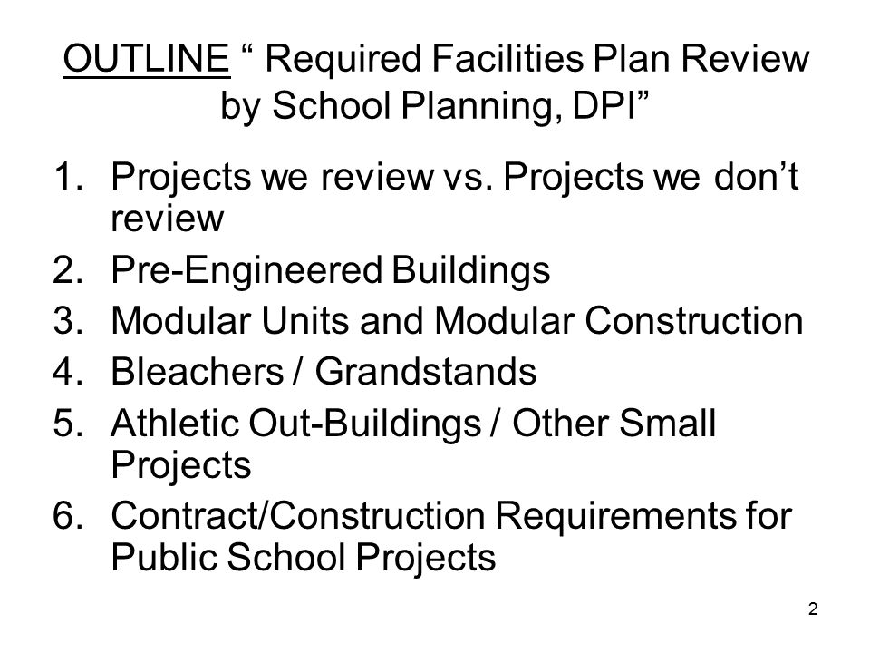 2 OUTLINE Required Facilities Plan Review by School Planning, DPI 1.Projects we review vs.