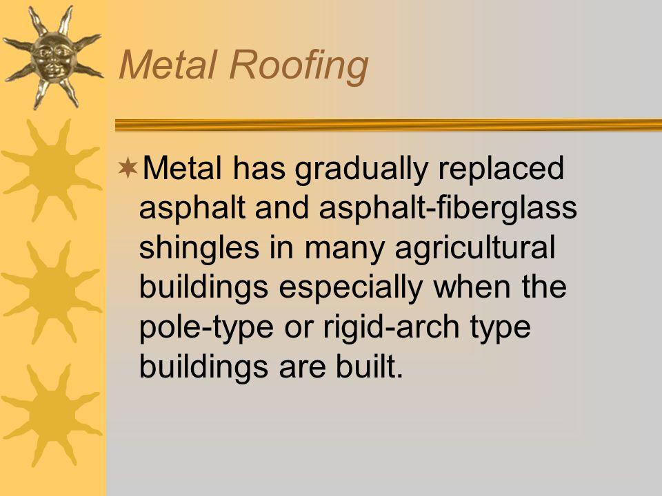 Today's Shingles  Most shingles used today are three tab seal- down asphalt or asphalt- fiberglass combination shingles.