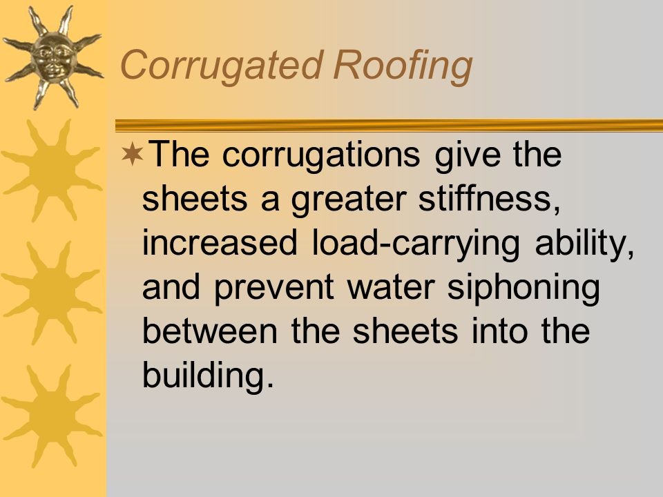 Corrugated Roofing  Corrugated roofing is made from flat sheets that have been formed into a series of alternate ridges and grooves, or hills and valleys, that run in the same direction.