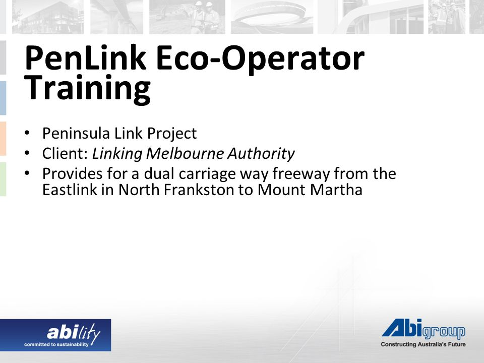 PenLink Eco-Operator Training Peninsula Link Project Client: Linking Melbourne Authority Provides for a dual carriage way freeway from the Eastlink in North Frankston to Mount Martha