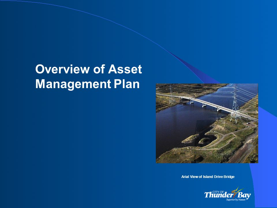 Overview of Asset Management Plan Arial View of Island Drive Bridge