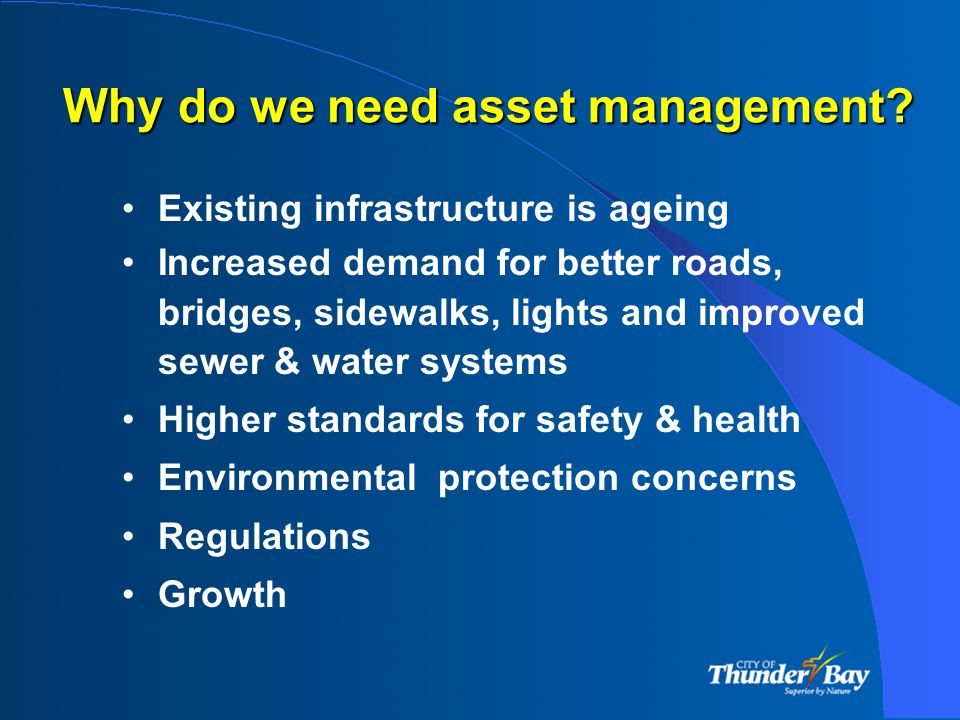 Achievements/Benefits Benefits were immediate; Very well received - Asset Management Plan complied with the intent of the Strategic Plan; Assisted with increasing the roads rehab budget by 1.0 million (tax supported) in 2006;