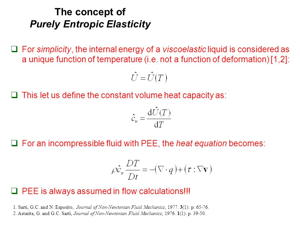The concept of Purely Entropic Elasticity  For simplicity, the internal energy of a viscoelastic liquid is considered as a unique function of temperature (i.e.