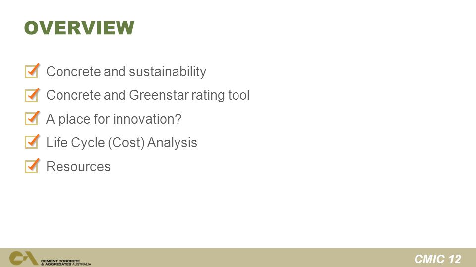 CMIC 12 OVERVIEW Concrete and sustainability Concrete and Greenstar rating tool A place for innovation.