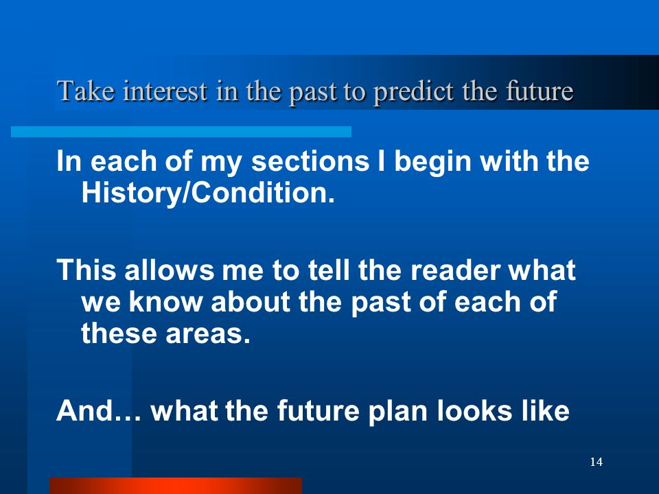 14 Take interest in the past to predict the future In each of my sections I begin with the History/Condition.