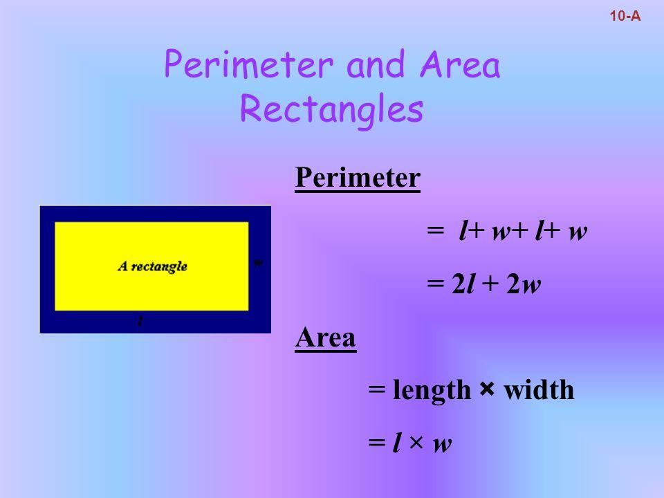 Perimeter and Area Squares 10-A Perimeter = l+l+l+l = 4l Area = length × width = l × l = l 2
