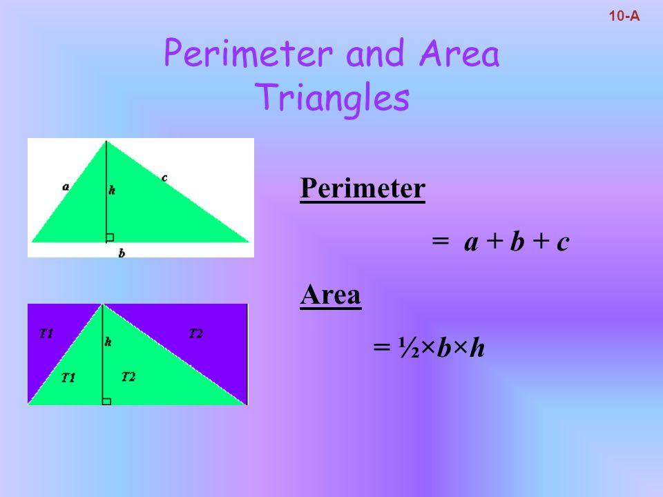 Perimeter and Area Triangles 10-A Perimeter = a + b + c Area = ½×b×h
