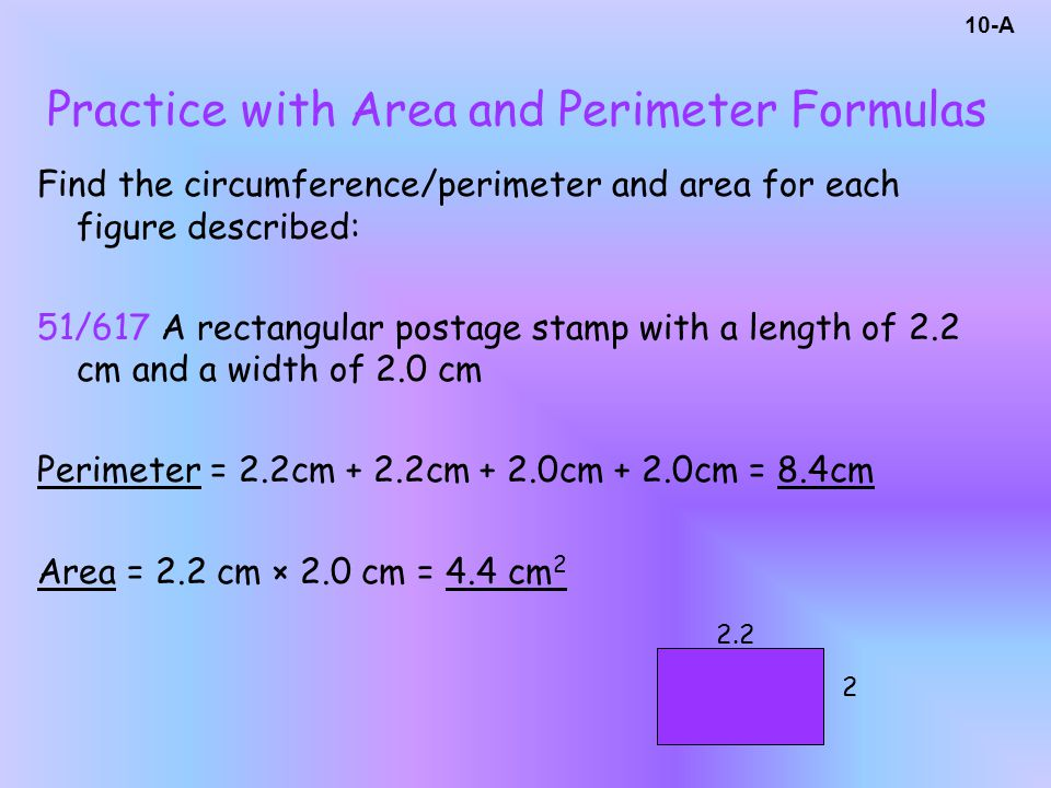 Find the circumference/perimeter and area for each figure described: 51/617 A rectangular postage stamp with a length of 2.2 cm and a width of 2.0 cm