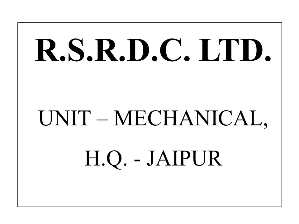 R.S.R.D.C. LTD. UNIT – MECHANICAL, H.Q. - JAIPUR