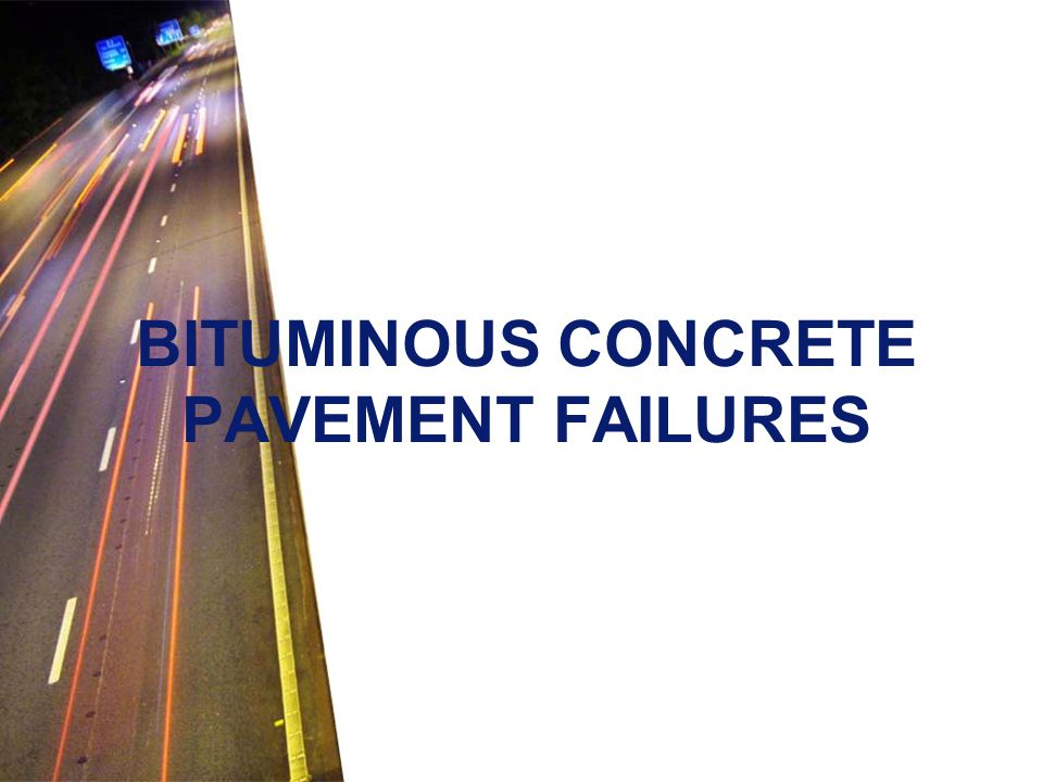 BITUMINOUS CONCRETE PAVEMENT FAILURES