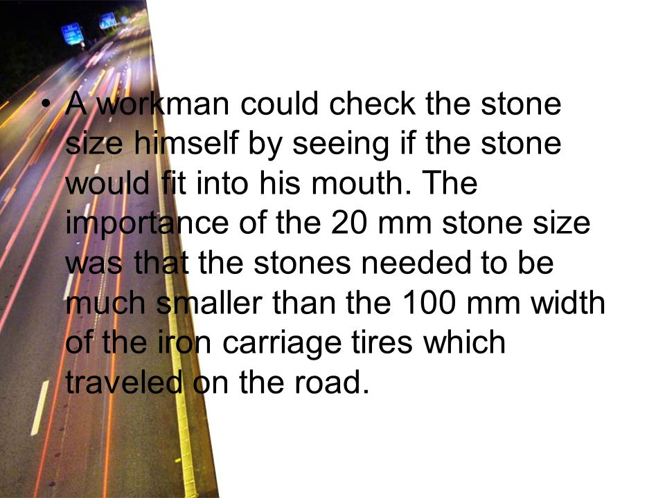 A workman could check the stone size himself by seeing if the stone would fit into his mouth. The importance of the 20 mm stone size was that the ston