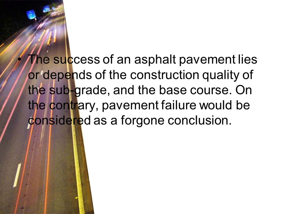 The success of an asphalt pavement lies or depends of the construction quality of the sub-grade, and the base course.