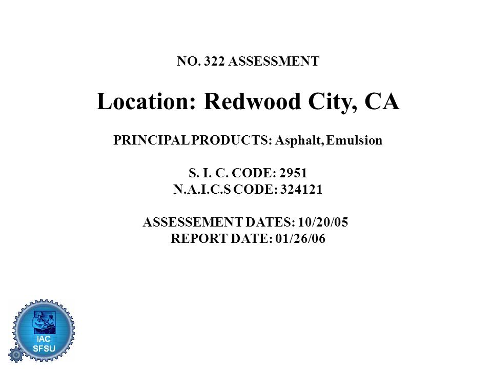 NO. 322 ASSESSMENT Location: Redwood City, CA PRINCIPAL PRODUCTS: Asphalt, Emulsion S.