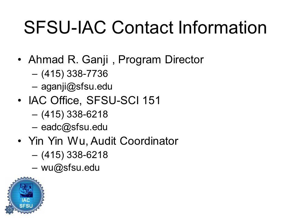 SFSU-IAC Contact Information Ahmad R. Ganji, Program Director –(415) 338-7736 –aganji@sfsu.edu IAC Office, SFSU-SCI 151 –(415) 338-6218 –eadc@sfsu.edu