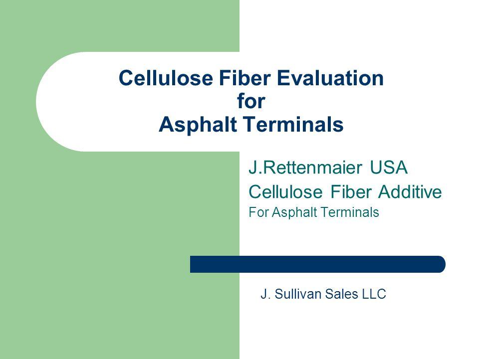 Cellulose Fiber Evaluation for Asphalt Terminals J.Rettenmaier USA Cellulose Fiber Additive For Asphalt Terminals J. Sullivan Sales LLC