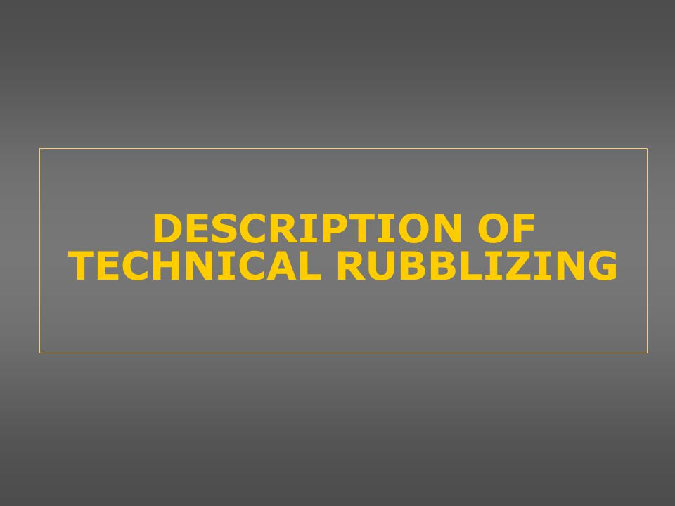 DESCRIPTION OF TECHNICAL RUBBLIZING
