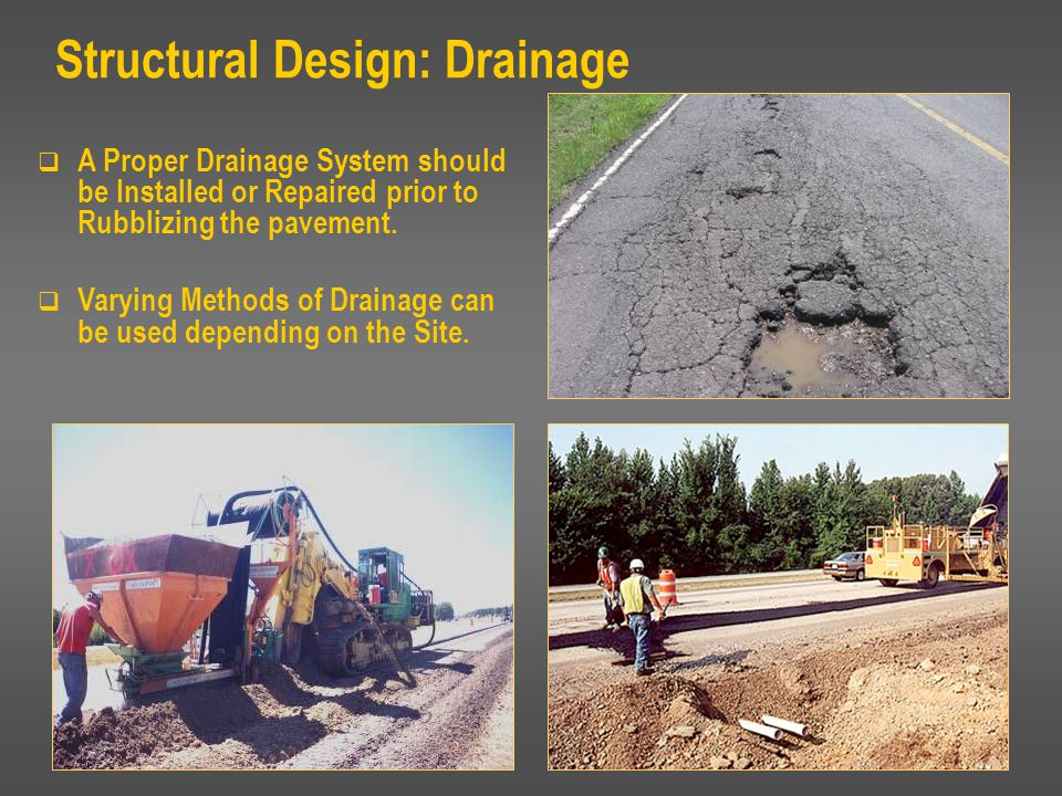 Structural Design: Drainage  A Proper Drainage System should be Installed or Repaired prior to Rubblizing the pavement.  Varying Methods of Drainage