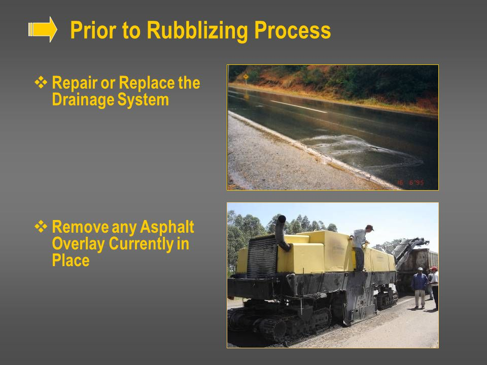 Prior to Rubblizing Process  Repair or Replace the Drainage System  Remove any Asphalt Overlay Currently in Place