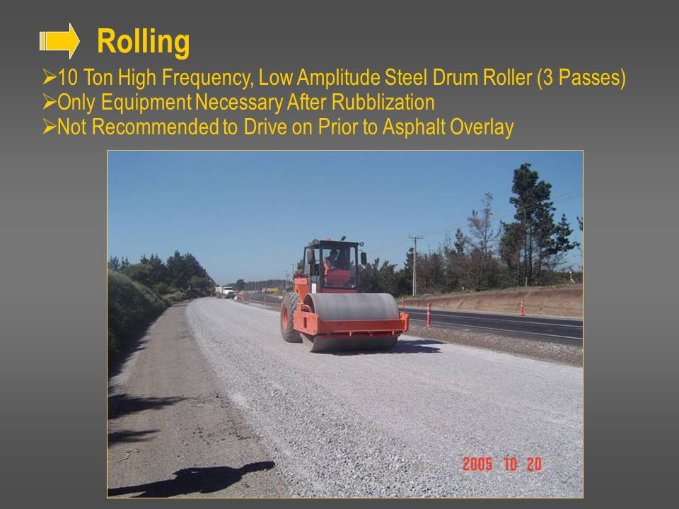  10 Ton High Frequency, Low Amplitude Steel Drum Roller (3 Passes)  Only Equipment Necessary After Rubblization  Not Recommended to Drive on Prior