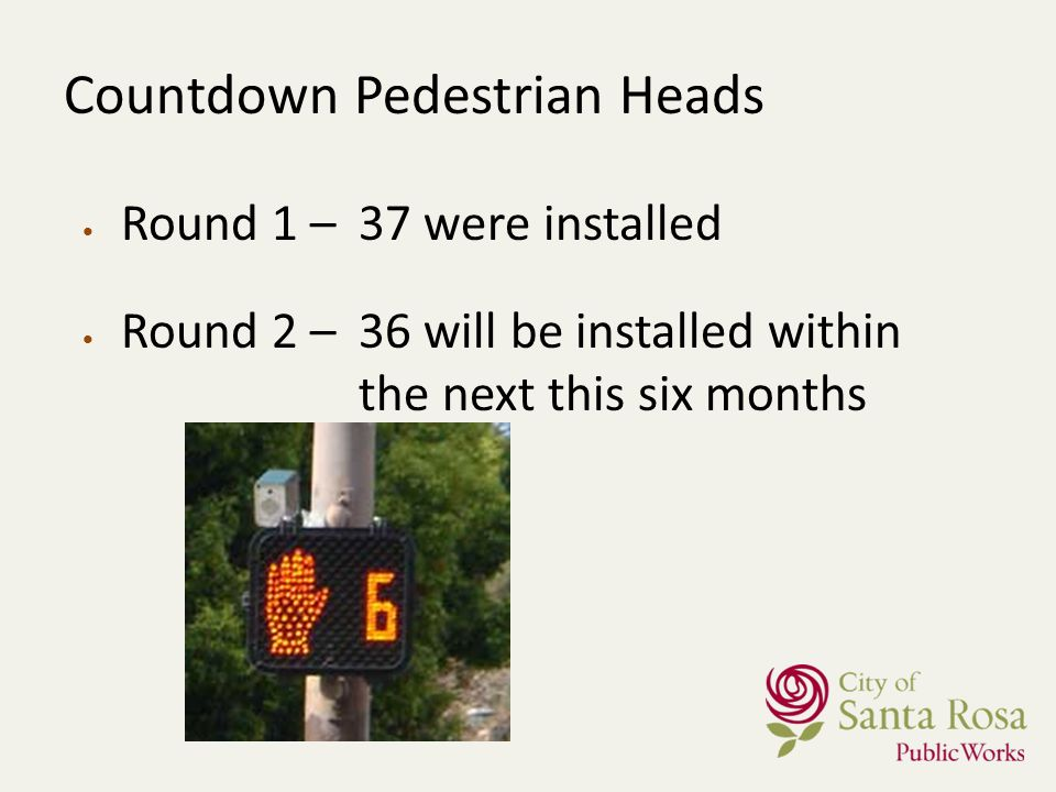 Countdown Pedestrian Heads Round 1 –37 were installed Round 2 –36 will be installed within the next this six months