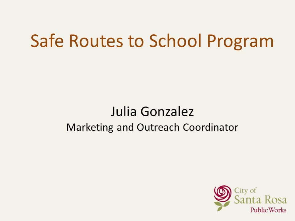 Julia Gonzalez Marketing and Outreach Coordinator Safe Routes to School Program