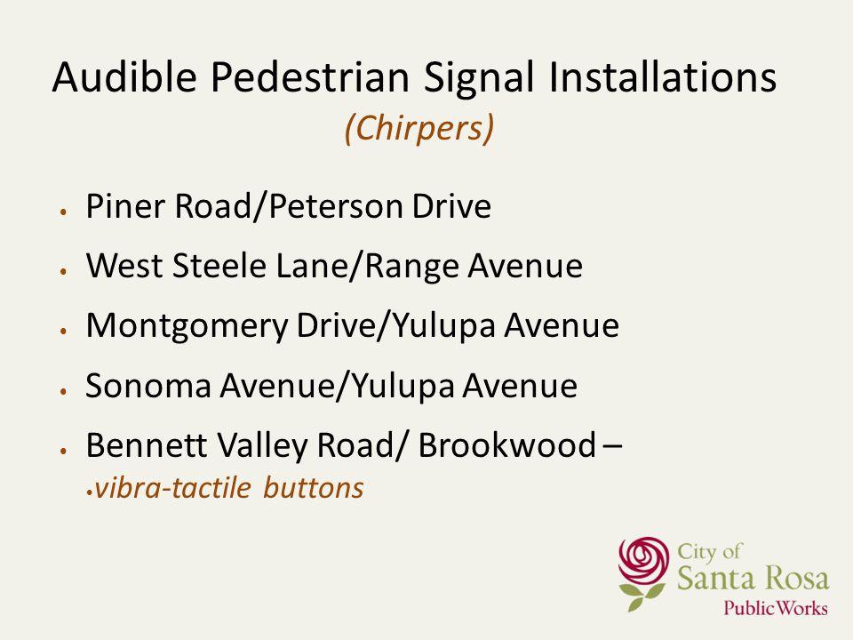 Audible Pedestrian Signal Installations (Chirpers) Piner Road/Peterson Drive West Steele Lane/Range Avenue Montgomery Drive/Yulupa Avenue Sonoma Avenu