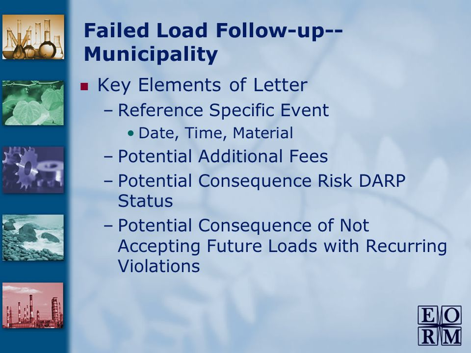 Failed Load Follow-up-- Municipality Key Elements of Letter –Reference Specific Event Date, Time, Material –Potential Additional Fees –Potential Consequence Risk DARP Status –Potential Consequence of Not Accepting Future Loads with Recurring Violations