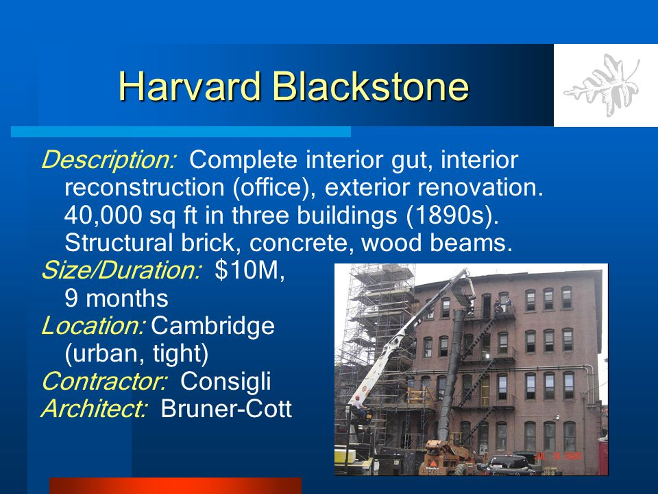 Harvard Blackstone Description: Complete interior gut, interior reconstruction (office), exterior renovation.