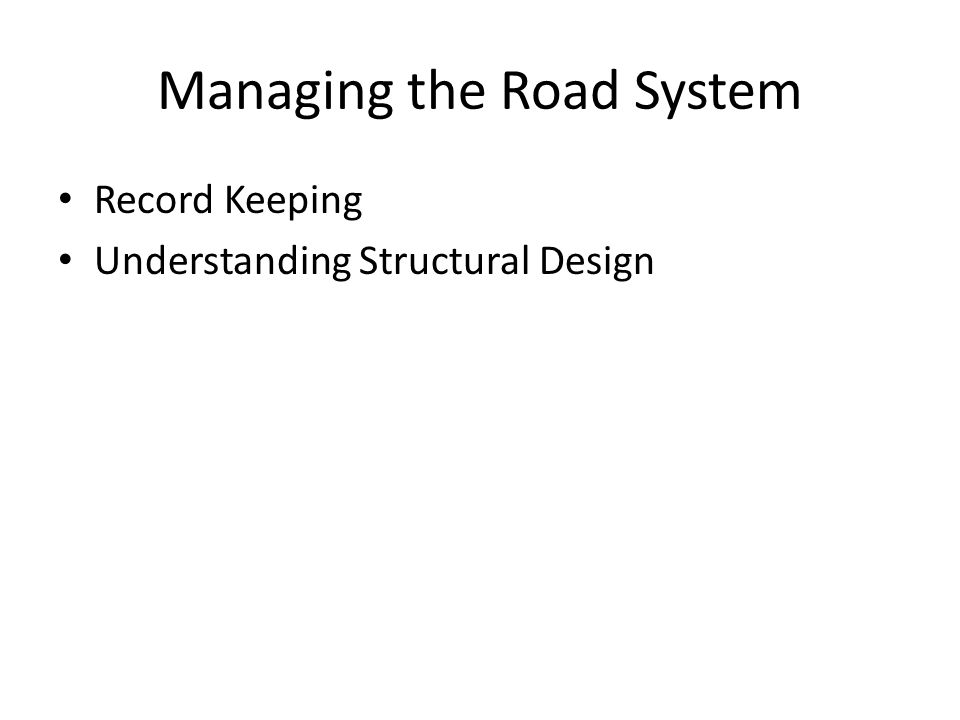 Managing the Road System Record Keeping Understanding Structural Design