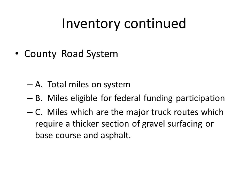 Inventory continued County Road System – A. Total miles on system – B.