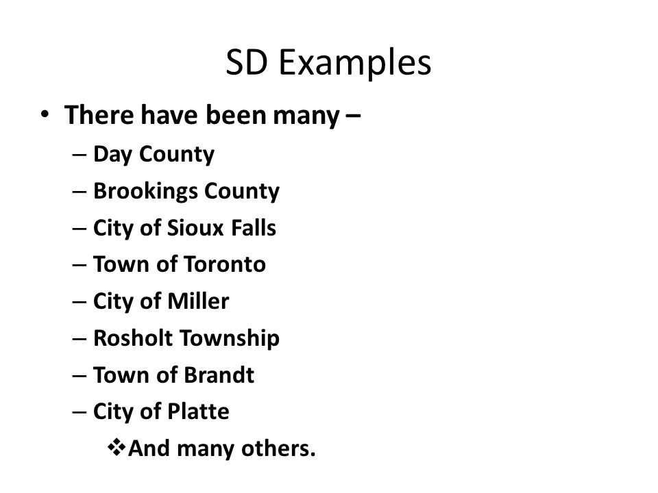 SD Examples There have been many – – Day County – Brookings County – City of Sioux Falls – Town of Toronto – City of Miller – Rosholt Township – Town of Brandt – City of Platte  And many others.