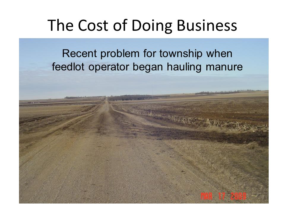 The Cost of Doing Business Recent problem for township when feedlot operator began hauling manure