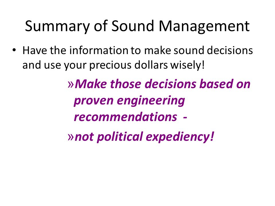 Summary of Sound Management Have the information to make sound decisions and use your precious dollars wisely.
