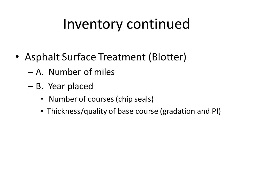 Inventory continued Asphalt Surface Treatment (Blotter) – A.