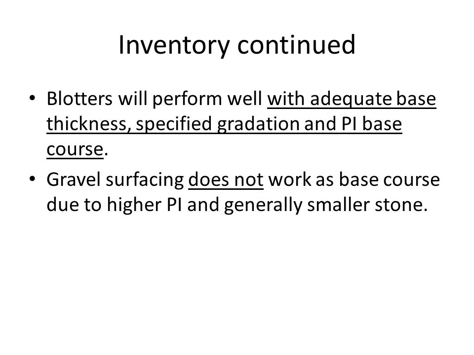 Inventory continued Blotters will perform well with adequate base thickness, specified gradation and PI base course.