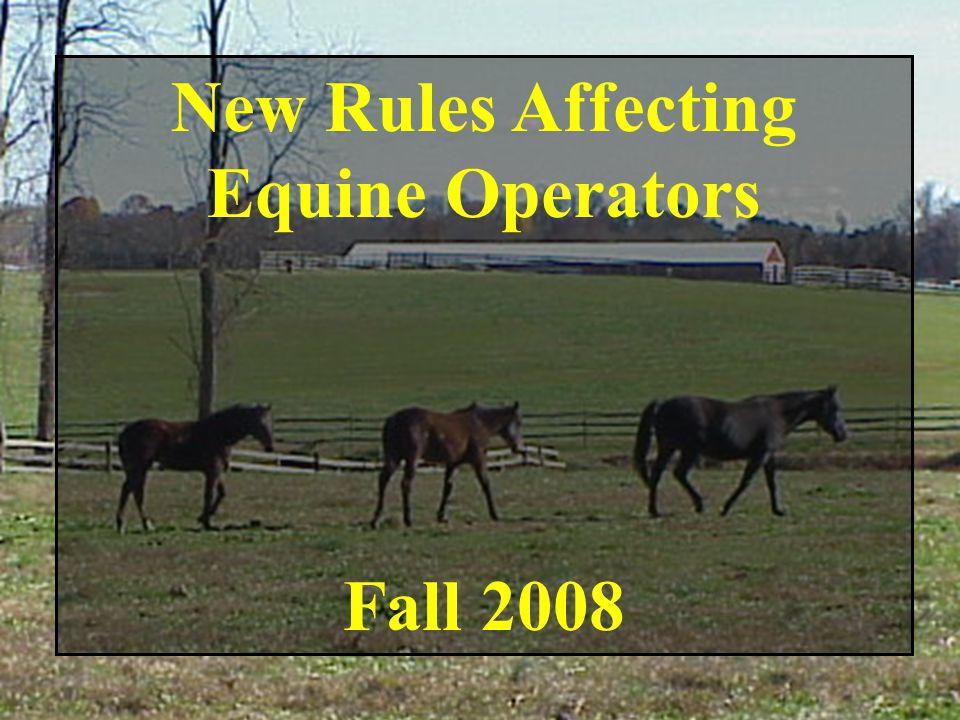 New Rules Affecting Equine Operators Fall 2008
