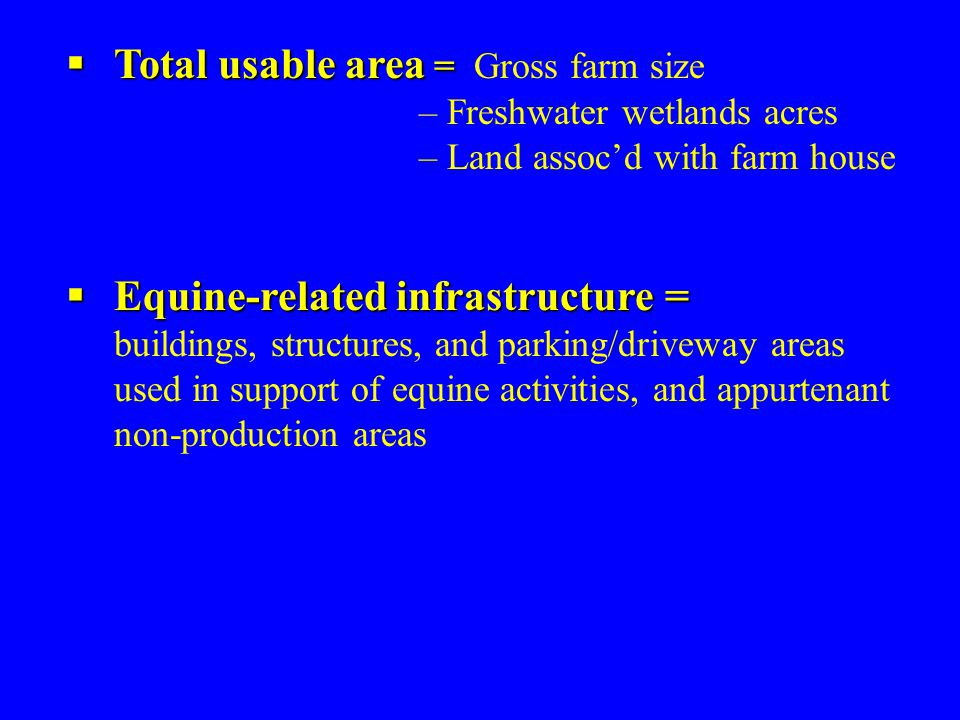  Equine-related infrastructure =  Equine-related infrastructure = buildings, structures, and parking/driveway areas used in support of equine activities, and appurtenant non-production areas  Total usable area =  Total usable area = Gross farm size – Freshwater wetlands acres – Land assoc'd with farm house