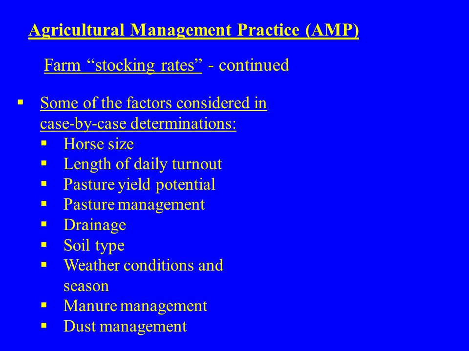 Agricultural Management Practice (AMP)  Some of the factors considered in case-by-case determinations:  Horse size  Length of daily turnout  Pastu
