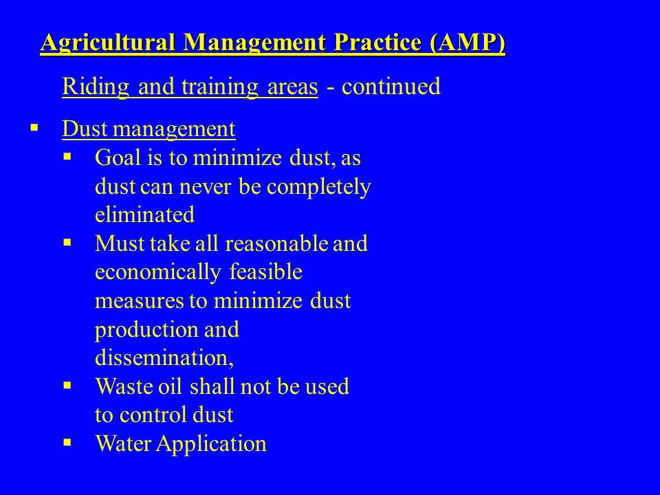  Dust management  Goal is to minimize dust, as dust can never be completely eliminated  Must take all reasonable and economically feasible measures
