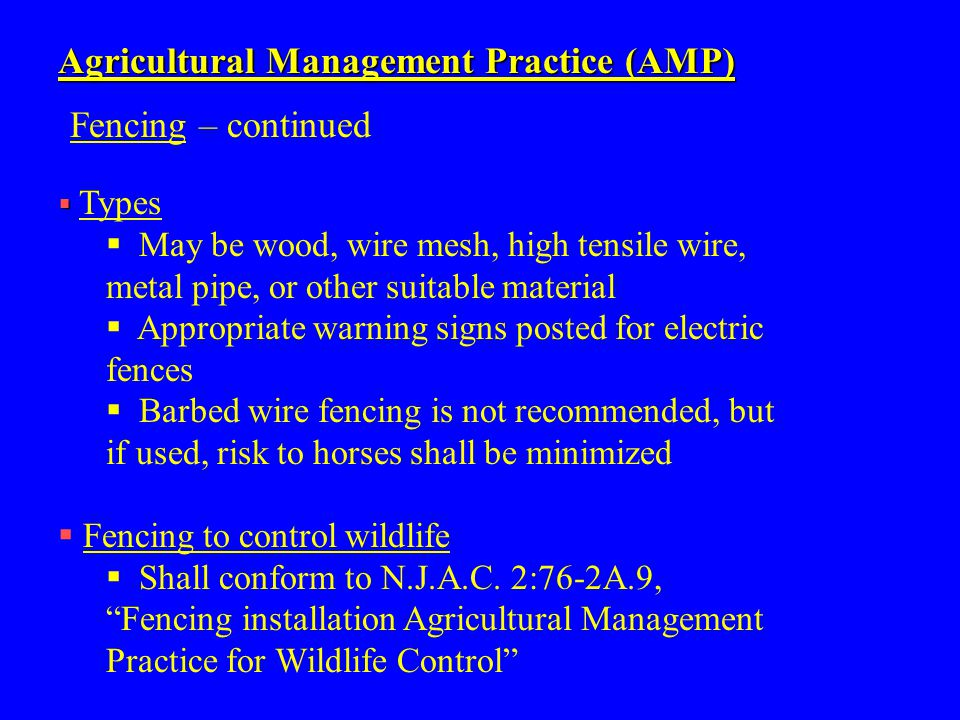 Agricultural Management Practice (AMP) Fencing – continued   Types  May be wood, wire mesh, high tensile wire, metal pipe, or other suitable materi