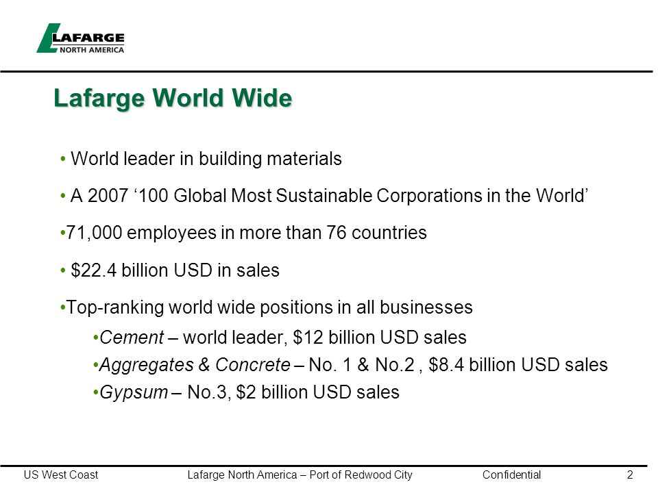 US West Coast Lafarge North America – Port of Redwood City Confidential2 Lafarge World Wide World leader in building materials A 2007 '100 Global Most