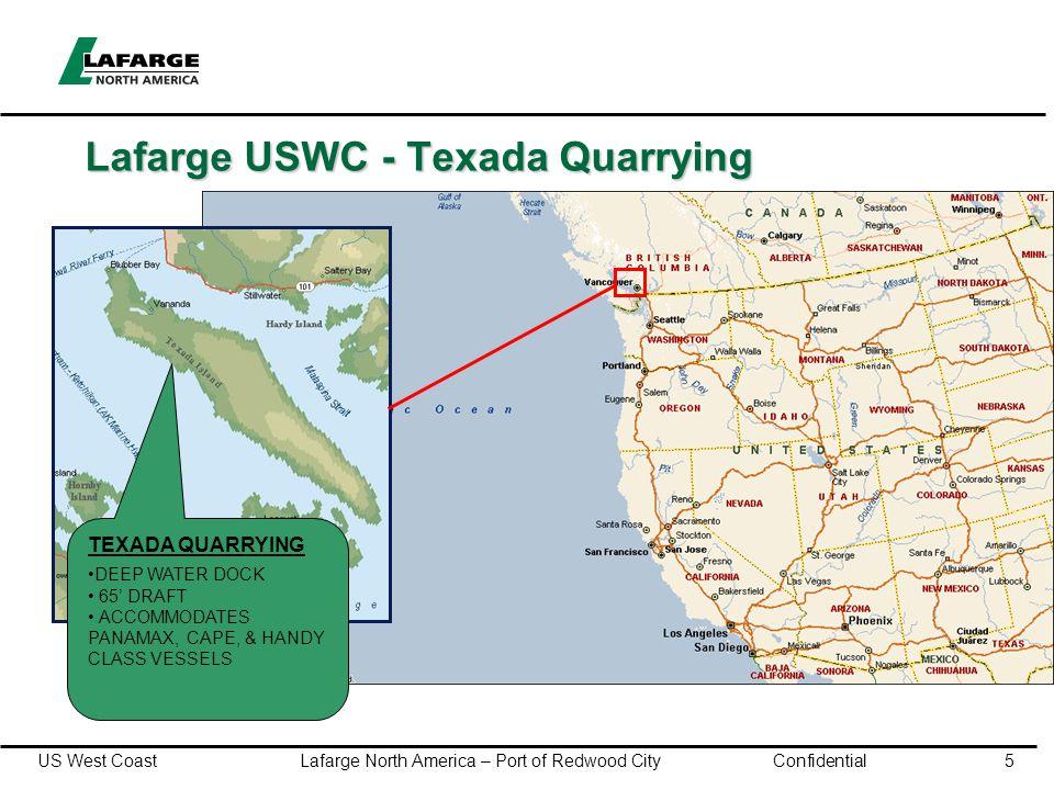 US West Coast Lafarge North America – Port of Redwood City Confidential5 Lafarge USWC - Texada Quarrying TEXADA QUARRYING DEEP WATER DOCK 65' DRAFT ACCOMMODATES PANAMAX, CAPE, & HANDY CLASS VESSELS
