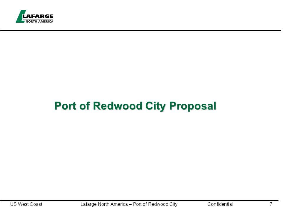US West Coast Lafarge North America – Port of Redwood City Confidential7 Port of Redwood City Proposal