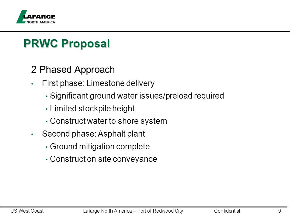 US West Coast Lafarge North America – Port of Redwood City Confidential9 PRWC Proposal 2 Phased Approach First phase: Limestone delivery Significant g