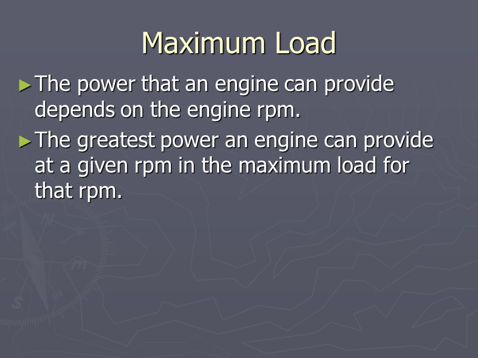 Maximum Load ► The power that an engine can provide depends on the engine rpm.