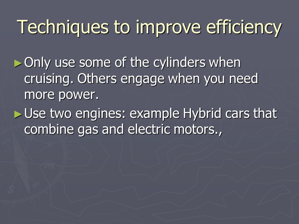 Techniques to improve efficiency ► Only use some of the cylinders when cruising.