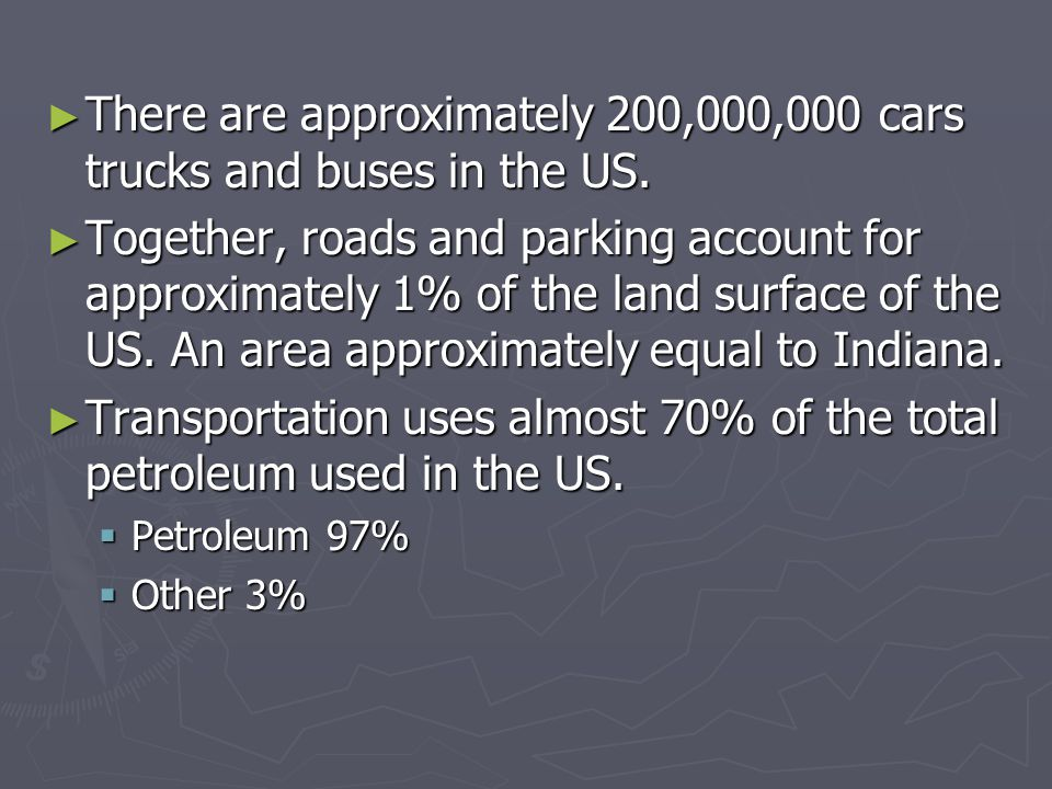 ► There are approximately 200,000,000 cars trucks and buses in the US.