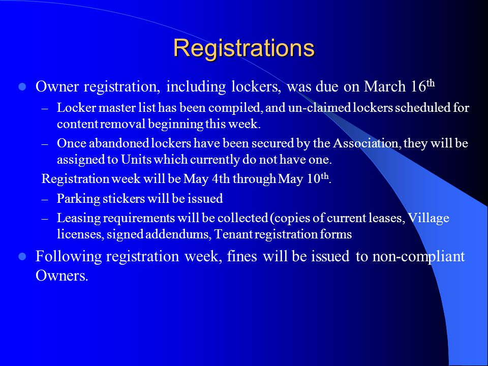 Registrations Owner registration, including lockers, was due on March 16 th – Locker master list has been compiled, and un-claimed lockers scheduled for content removal beginning this week.